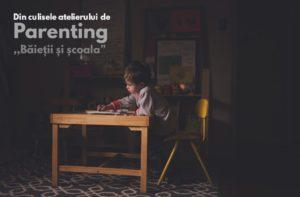 Din culisele atelierului de Parenting. Baietii si scoala