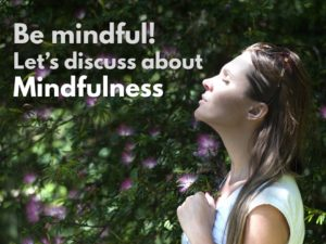 Tot ce trebuie sa stii despre Mindfulness si beneficiile sale